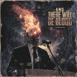 And There Will Be Blood - Oppressor cover art