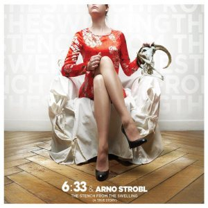 6:33 & Arno Strobl - The Stench From the Swelling (A True Story) cover art