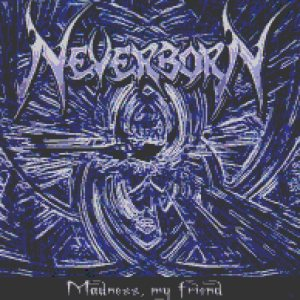 Neverborn - Madness, My Friend cover art