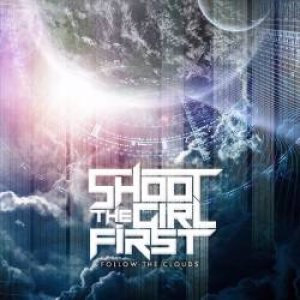 Shoot the Girl First - Follow the Clouds cover art