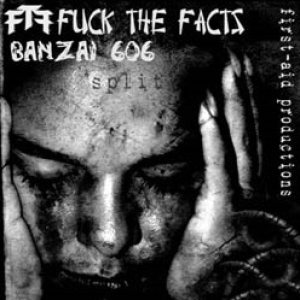 Fuck the Facts - Fuck the Facts / Banzai 606 cover art