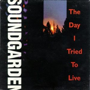 Soundgarden - The Day I Tried to Live cover art