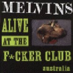 Melvins - Alive At the Fucker Club cover art