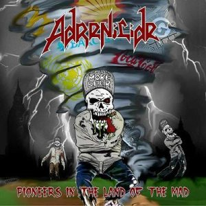 Adrenicide - Pioneers in the Land of the Mad cover art