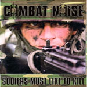 Combat Noise - Soldiers Must Like to Kill cover art