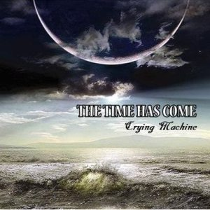 Crying Machine - The Time Has Come cover art