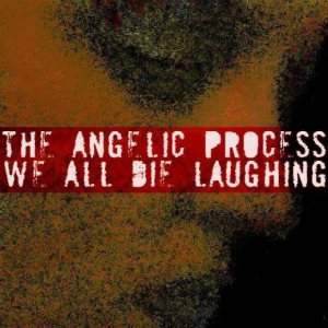 The Angelic Process - We All Die Laughing cover art
