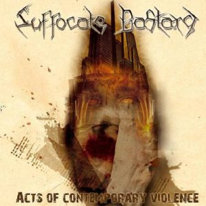 Suffocate Bastard - Acts of Contemporary Violence cover art