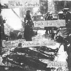 Fuck the Facts - He Who Corrupts / Fuck the Facts / Distorcion Social / Obbrobrio cover art