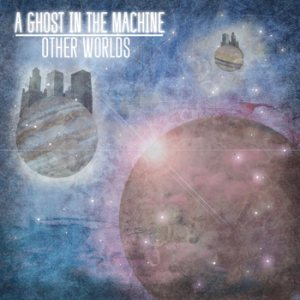 A Ghost In The Machine - Other Worlds cover art