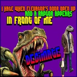 I Hate When Elevator's Door Open Up and a Raptor Appears in Front of Me - Decimate cover art