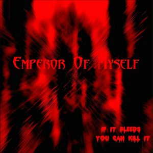 Emperor of Myself - If It Bleeds You Can Kill It cover art