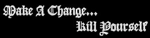 Make a Change... Kill Yourself logo