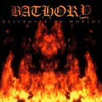 Bathory - Destroyer of Worlds