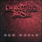 Chroming Rose - New World