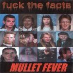 Fuck the Facts - Mullet Fever