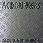 Acid Drinkers - Rock Is Not Enough, Give Me the Metal
