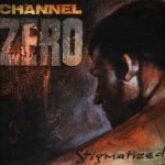 Channel Zero - Stigmatized for life