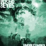 Beyond Our Eyes - Under Control