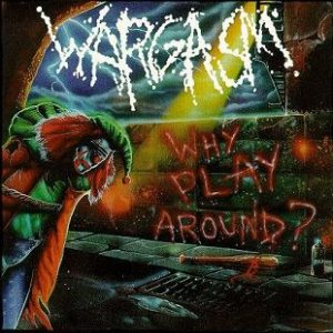 Wargasm - Why Play Around? cover art