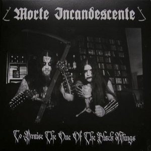 Morte Incandescente - To Praise the One of the Black Wings