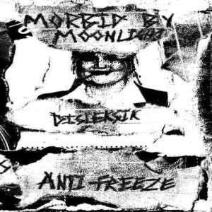 Anti-Freeze / Disleksick / Morbid by Moonlight - Anti-Freeze / Disleksick / Morbid by Moonlight