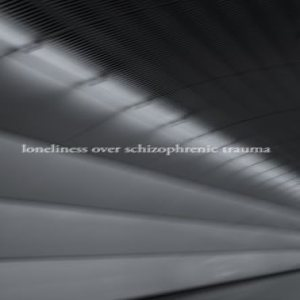Loneliness over Schizophrenic Trauma - Loneliness over Schizophrenic Trauma cover art