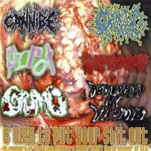 Cannibe / Orifice / Grumo / Prrot / Rectal Cumshot / Devoured By Vermin - 6 Way to Put Your Shit Out cover art