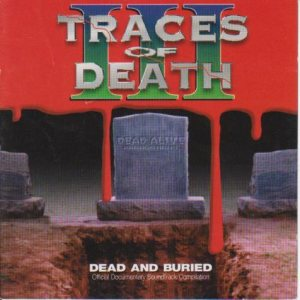 Various Artists - Traces of Death III: Dead and Buried