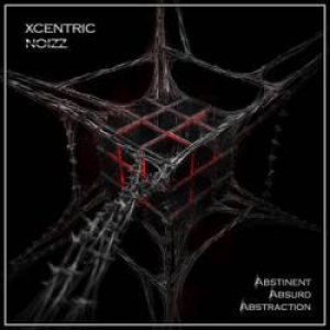 Xcentric Noizz - Abstinent, Absurd, Abstraction cover art
