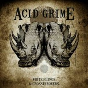 Acid Grime - White Rhinos & Crossthrowers cover art