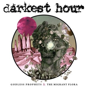 Darkest Hour - Godless Prophets & The Migrant Flora cover art