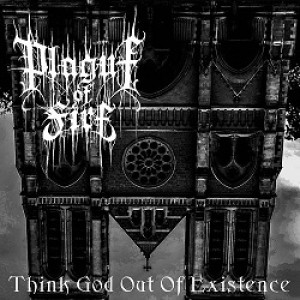 Plague of Fire - Think God Out of Existence cover art