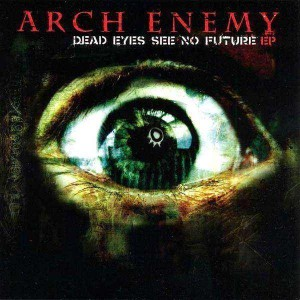 Arch Enemy - Dead Eyes See No Future cover art
