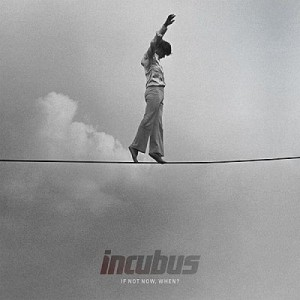 Incubus - If Not Now, When? cover art
