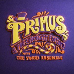Primus - Primus & the Chocolate Factory with the Fungi Ensemble cover art