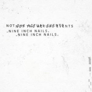 Nine Inch Nails - Not the Actual Events cover art