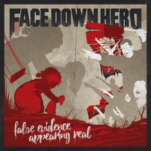 Face Down Hero - False Evidence Appearing Real cover art