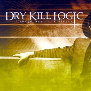 Dry Kill Logic - Of Vengeance and Violence cover art
