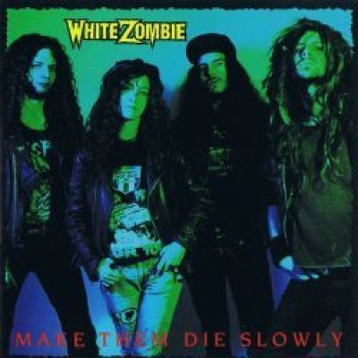 White Zombie - Make Them Die Slowly cover art