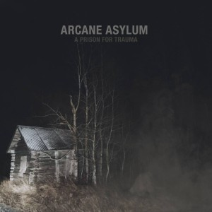 Arcane Asylum - A Prison For Trauma cover art
