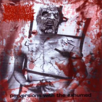 Psychotic Homicidal Dismemberment - Perversions With the Exhumed cover art