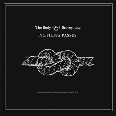 The Body / Braveyoung - Nothing Passes cover art