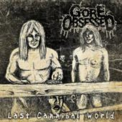 Gore Obsessed - Last Cannibal World cover art