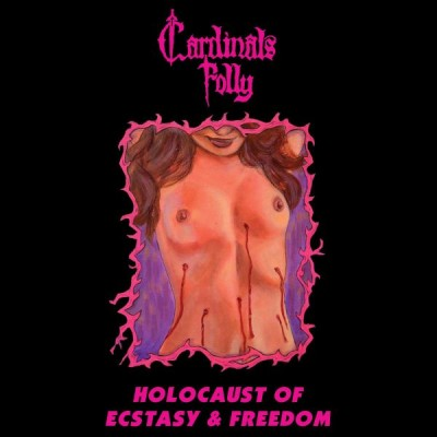 Cardinals Folly - Holocaust of Ecstasy & Freedom cover art