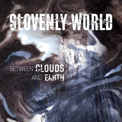 Slovenly World - Between Clouds And Earth