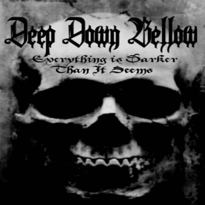Deep Down Bellow - Everything Is Darker Than It Seems