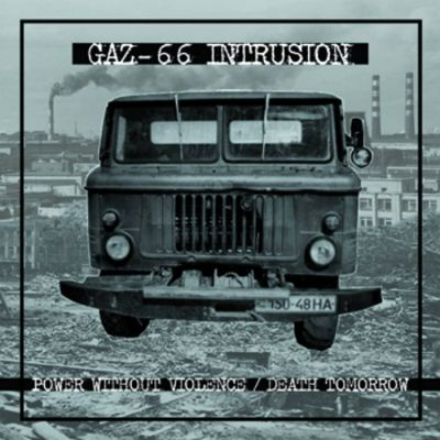 GAZ-66 Intrusion - Power Without Violence / Death Tomorrow