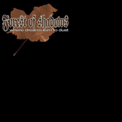 Forest Of Shadows - Where Dreams Turn to Dust