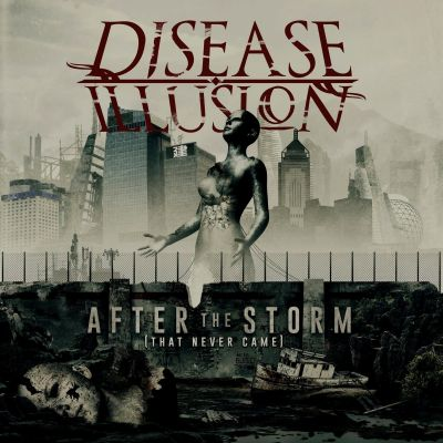 Disease Illusion - After the Storm (That Never Came)